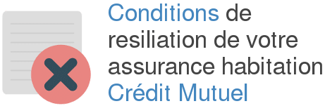 conditions resiliation assurance habitation credit mutuel
