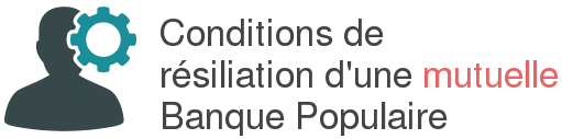 conditions resiliation mutuelle banque populaire