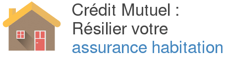 credit mutuelle resilier assurance habitation