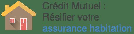 credit mutuelle resilier assurance habitation
