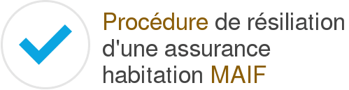 procedure resiliation assurance habitation maif
