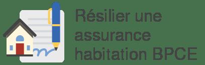resilier assurance habitation bpce