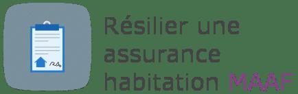 resilier assurance habitation maaf