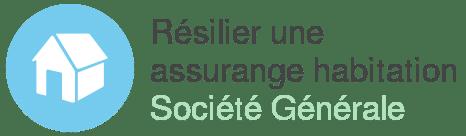 resilier assurance habitation societe generale