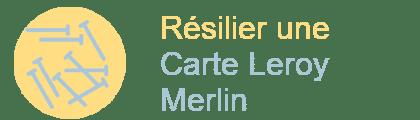 résilier carte Leroy-Merlin