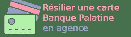 résilier carte banque palatine agence