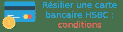 résilier carte hsbc conditions