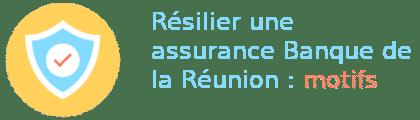 résilier assurance banque de la réunion motifs