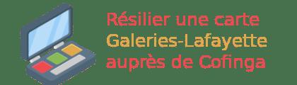 résilier carte Galeries Lafayette Cofinoga