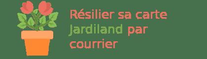résilier carte jardiland par courrier