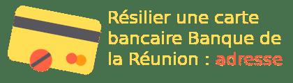 résilier carte banque de la réunion adresse